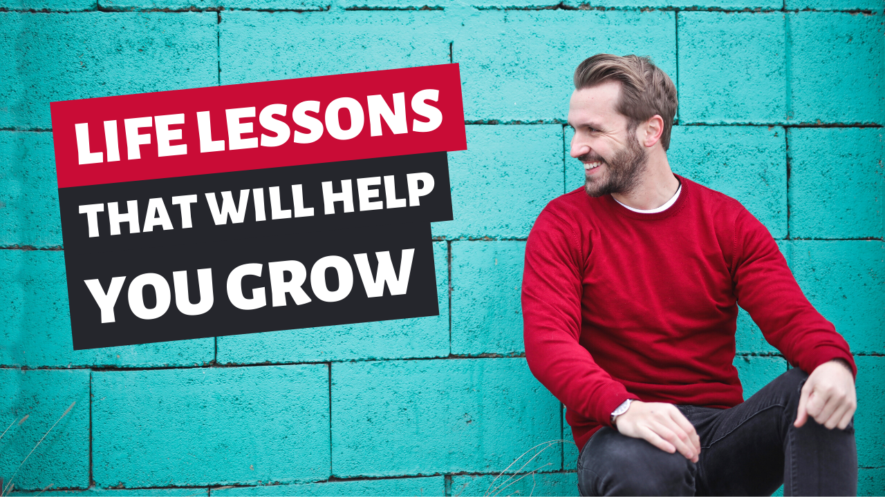 Life Lessons That Will Help You Grow