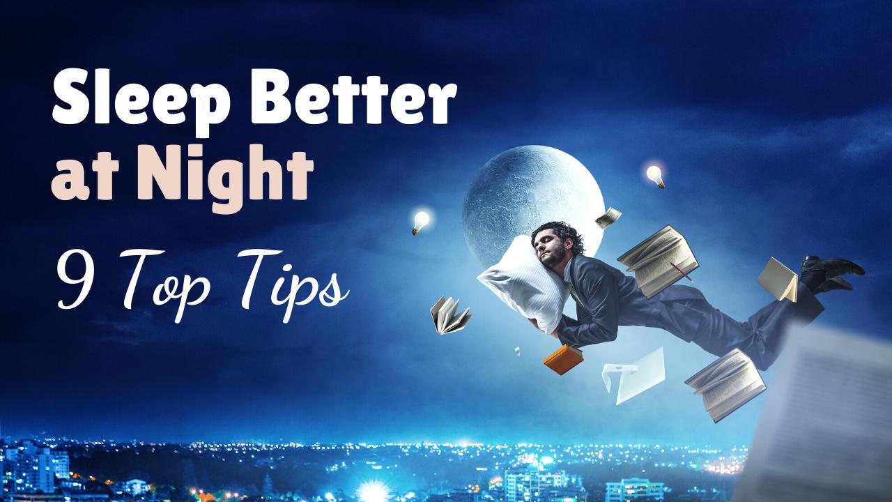 Sleep Better at Night - 9 Top Tips